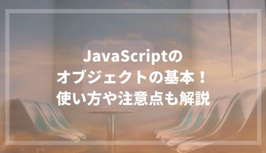 JavaScriptのオブジェクトの基本!使い方や注意点も解説